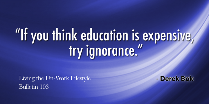 """If you think education is expensive, try ignorance."""