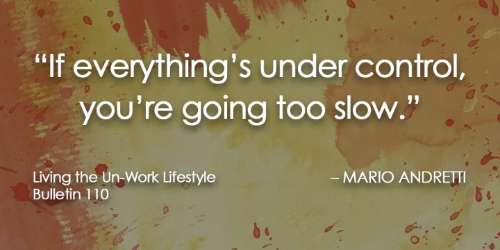 If everything's under control, you're going too slow.