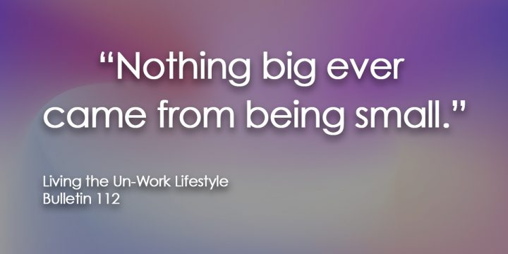 Nothing big ever came from being small.