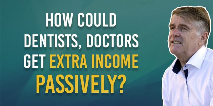 Earn passive income: how could Dentists and Doctors get extra income passively?